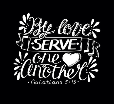 Hand lettering with bible verse By love serve one another made on black background.