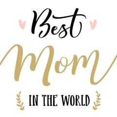 The best mom in the world. Happy mother's day lettering. Modern brush calligraphy. Isolated on white background.