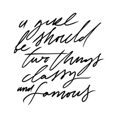 A girl should be two things: classy and famous. Hand lettering fashion quote