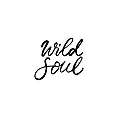 Hand drawn lettering card. The inscription: wild soul. Perfect design for greeting cards, posters, T-shirts, banners, print invitations.