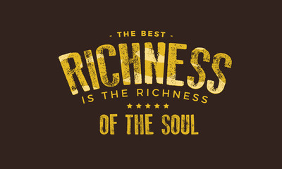 the best richness is the richness of the soul