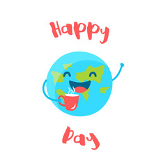 Cute Earth holds a cup of coffee on white background. Happy day. Flat style. Vector.