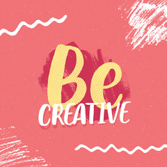 Be Creative inspirational slogan for poster design. Trendy vector illustration with hand drawn lettering quote text and white paint strokes on pink background