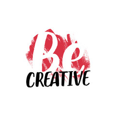 Be Creative inspirational slogan for t shirt or poster design. Vintage vector illustration with hand drawn lettering quote text and red paint strokes on white background