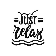 Just relax - hand drawn lettering phrase isolated on the white background. Fun brush ink vector illustration for banners, greeting card, poster design.