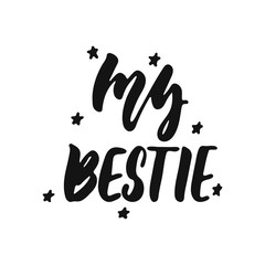 My bestie - hand drawn lettering phrase isolated on the white background. Fun brush ink vector illustration for banners, greeting card, poster design.