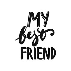 My best friend - hand drawn lettering phrase isolated on the white background. Fun brush ink vector illustration for banners, greeting card, poster design.
