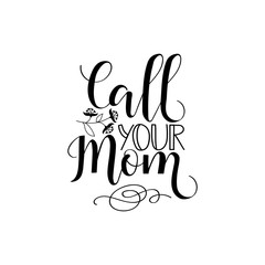 Call your mom. Vector illustration on white background. Mother's Day. Modern hand lettering and calligraphy. For greeting card, poster, banner, printing, mailing
