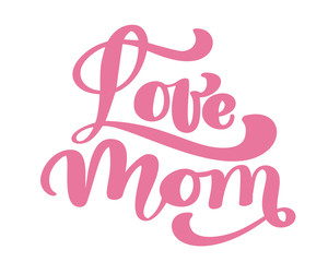 Love mom. Handwritten lettering text for greeting card for happy mother's day. Isolated on white vector vintage illustration