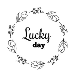 Lucky day text Flower wreath, Hand drawn laurel. Greeting card Design for invitations, quotes, blogs, posters Vector illustartion