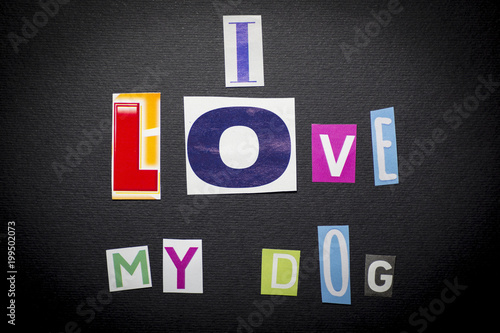 Letters cut out from newspapers and magazines that form the phrase letters cut out from newspapers and magazines that form the phrase i love my dog spiritdancerdesigns Choice Image