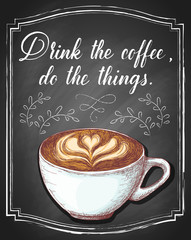 Handwriting calligrahy Drink the coffee, do the things on retro black chalkboard background with hand-drawn cup of cappuccino coffee. Vector vintage illustration.