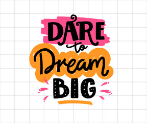 Dare to dream big. Positive business quote, handwritten saying. Lettering for printed tees, apparel and motivational posters,