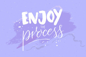 Enjoy the process. Motivational quote, handwritten text on pastel violet abstract background. Inspirational saying.