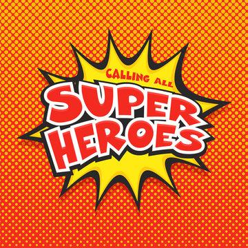 Calling all Super Heros, Pop-art background.