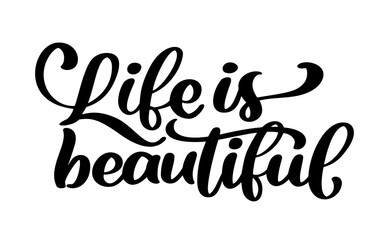 Foto op Aluminium Positive Typography life is beautiful - hand lettering inscription positive quote, motivation and inspiration typography phrase, calligraphy vector text illustration, Isolated on white background