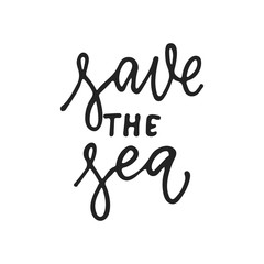 Save the Sea - hand drawn lettering phrase isolated on the black background. Fun brush ink vector illustration for banners, greeting card, poster design.