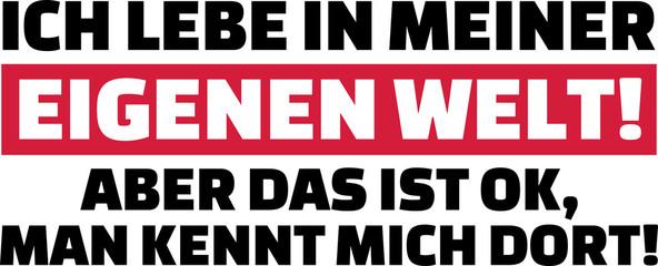 I am living in my own world slogan german