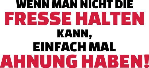 If you cannot shut up be intelligent slogan german