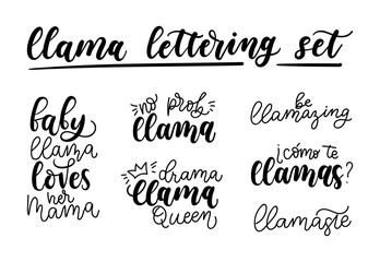 Llama lettering set. Set of hand drawn quotes about llama isolated on white background. Baby llama loves her mama. Be llamazing.Drama llama Queen. Llamaste. No probllama. Vector illustration.