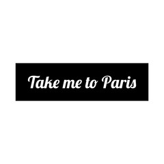 T shirt typography graphic with quote Take me to Paris