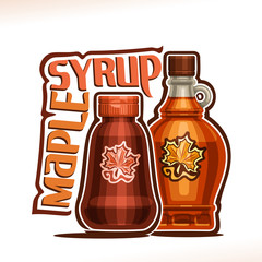 Vector poster for Maple Syrup, plastic container and glass bottle with label of shape maple leaf filled of pure canadian dessert, original decorative typeface for words maple syrup.