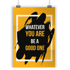 Whatever you are be good one. Wise massage about work. Vector motivation quote. Grunge poster. Typographic wisdom card for print, wall poster