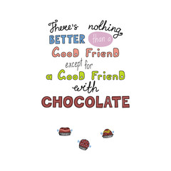 Hand drawn lettering funny quote Theres nothing better than a good friend except for a good friend with chocolate. Isolated objects on white background. Vector illustration. Design t-shirt, poster