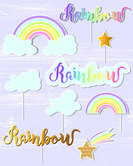 Vector set with Rainbow, cloud, star. Handwritten lettering Rainbow. Rainbow, clound, star as patch, stick cake toppers, laser cut plastic, wooden toppers, props for Rainbow, Unicorn party, Birthday.