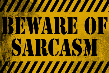 Beware of sarcasm sign yellow with stripes