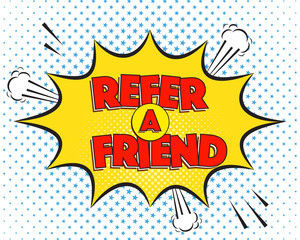 Refer a friend business offer quote in comics pop-art style. Colorful explosion with funny clouds and halftone background, graphic design for web banners.