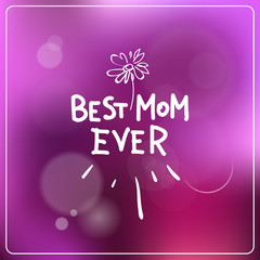 Best Mom Ever Lettering Over Colorful Bokeh Background Mother Day Greeting Card Vector Illustration