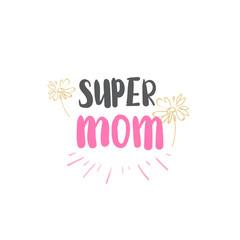 Super Mom Emblem Isolated Lettering Mothers Day Logo Design Vector Illustration