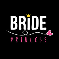Bride Princess typography slogan graphic design for t shirt printing, embroidery, apparels, Graphic tee and tee design