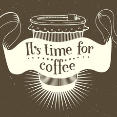 It s time for coffee. Vector retro banner template. Lettering poster. Take-out coffee cup. Hand drawn coffee illustration. Can be use for adversiting for coffee house, restaurant, cafe.