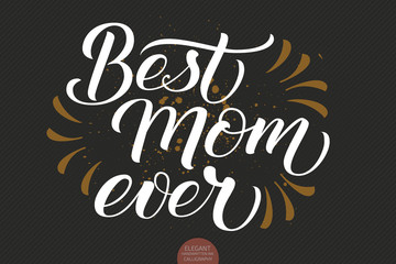 Hand drawn lettering - Best Mom Ever. Elegant modern handwritten calligraphy with thankful quote for Mother Day. Vector Ink illustration. For cards, invitations, prints etc.