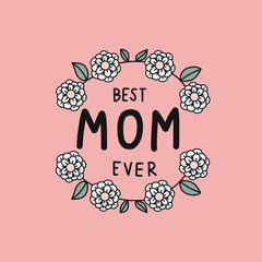 Best mom ever word and white flower wreath frame vector illustration doodle style
