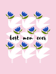 Mothers Day greeting card with elegant lettering best mom ever and birds holding blue flowers