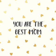 Happy Mother's day template card. You are the best Mom text. Greeting cute square gold card with hearts for Mother's day.