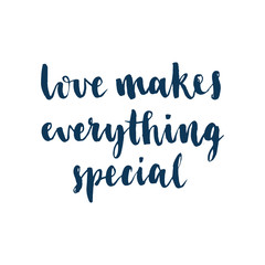 Love makes everything special. Modern brush calligraphy. Handwritten ink lettering. Hand drawn vector elements. Modern brush calligraphy. Isolated on white background.