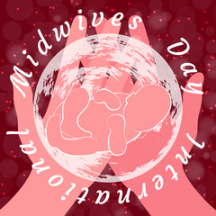 International Midwives Day. Hands hold the planet Earth and newborn baby