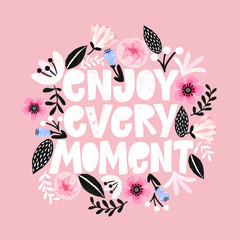 Enjoi every moment- handdrawn illustration. Motivational quote made in vector. Woman inspiring slogan. Inscription for t shirts, posters, cards. Floral digital sketch style design.