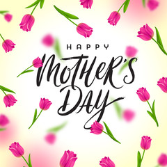 Happy mother's day - Greeting card with brush calligraphy greeting and background with tulips. Vector illustration.