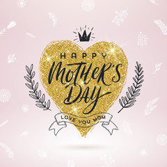 Happy mother's day - Greeting card. Brush calligraphy on a glitter gold shinning heart and hand drawn floral decor. Vector illustration.