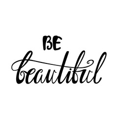 Be beautiful. Inspirational quote.