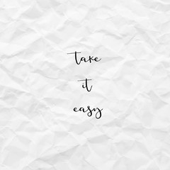 Take it easy on white crumpled paper