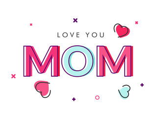 Colorful text Love You Mom on white background.