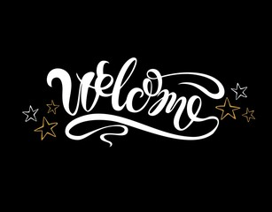 Welcome. Stars. Lettering.Greeting card with modern calligraphy and drawing by hand. The black background. Isolated typographic concepts. Vector design.
