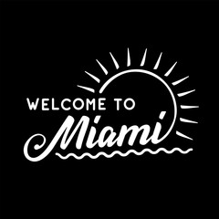 Welcome To Miami. Black and white lettering design. Decorative inscription. Welcome to Miami vector and illustration.