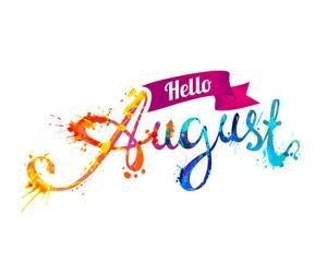 Hello August. Hand written word of splash paint